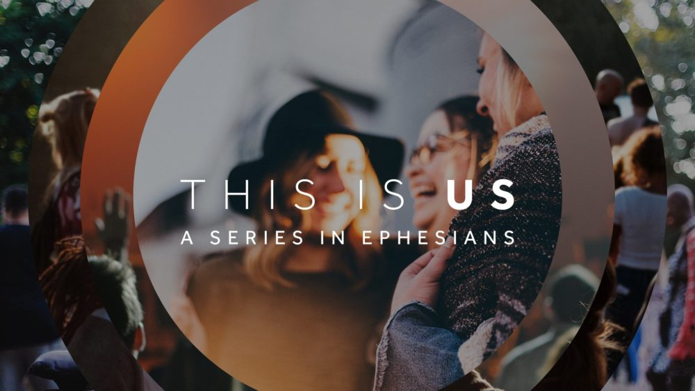 This Is Us: Ephesians