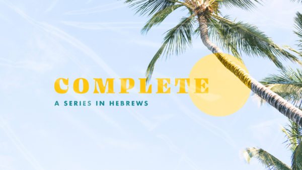 Complete: A Series In Hebrews