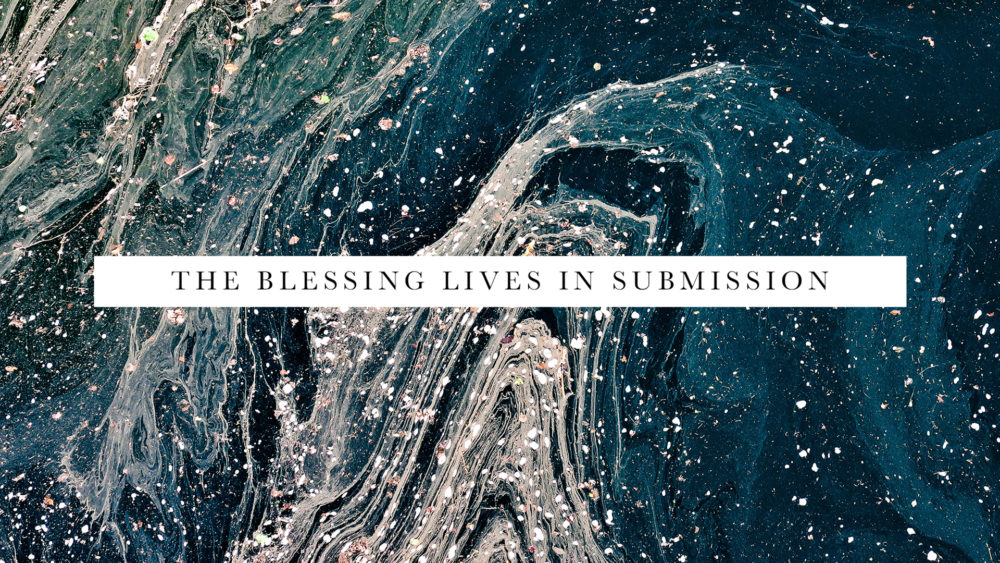 The Blessing Lives In Submission