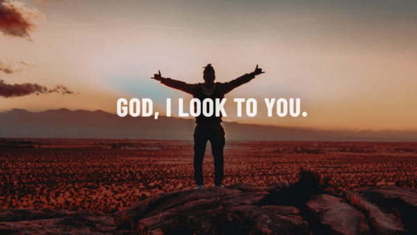 God, I Look To You.
